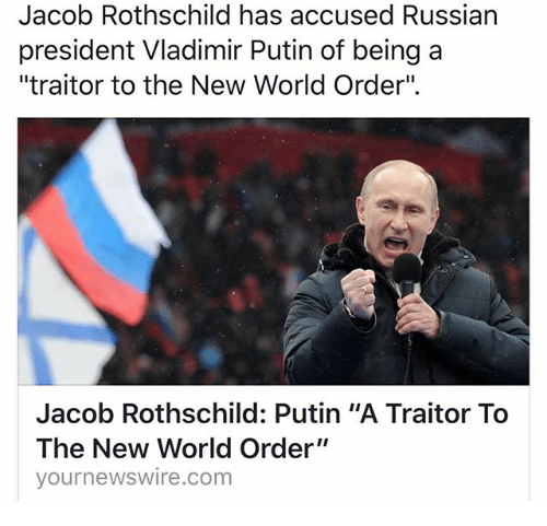 "Jacob Rothschild: Jacob Rothschild has accused Russian  president Vladimir Putin of being a  ""traitor to the New World Order"".  Jacob Rothschild: Putin ""A Traitor To  The New World Order""  yournewswire.com"