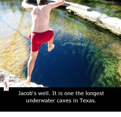 Texas: Jacob's well. It is one the longest  underwater caves in Texas.