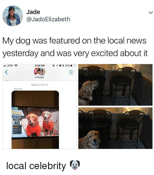 News, At&t, and Today: Jade  @JadoElizabeth  My dog was featured on the local news  yesterday and was very excited about it  3:58 PM  @  。*27%.一ㄧ  Ill AT&T令  3 People  Today 12:36 PM  Momma  PET PICS  48 local celebrity 🐶