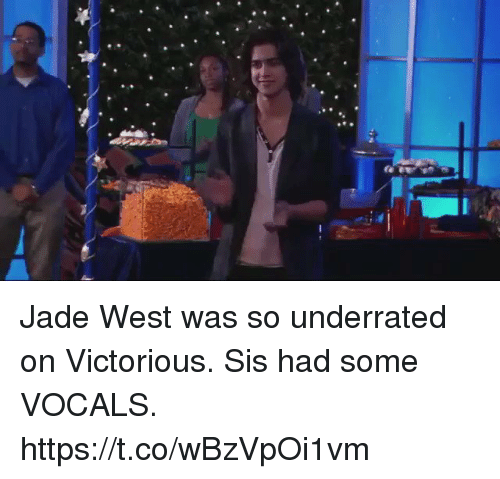 Victorious, Girl Memes, and Jade: Jade West was so underrated on Victorious. Sis had some VOCALS. https://t.co/wBzVpOi1vm