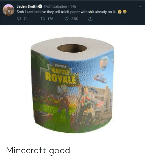 jaden smith: Jaden Smith @officialjaden 14h  smh i cant believe they sell tolelt paper with shit already on it.  O 74  乜176 2.BK ut.  ROVALE Minecraft good