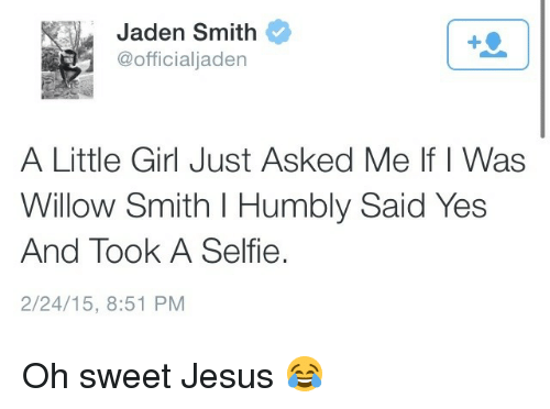 Oh Sweet Jesus: Jaden Smith  @officialjaden  A Little Girl Just Asked Me If I Was  Willow Smith I Humbly Said Yes  And Took A Selfie.  2/24/15, 8:51 PM Oh sweet Jesus 😂