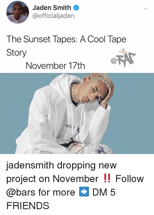 jaden smith: Jaden Smith  @officialjaden  Smith  The Sunset Tapes: A Cool Tape  Story  November 17th A jadensmith dropping new project on November ‼️ Follow @bars for more ➡️ DM 5 FRIENDS