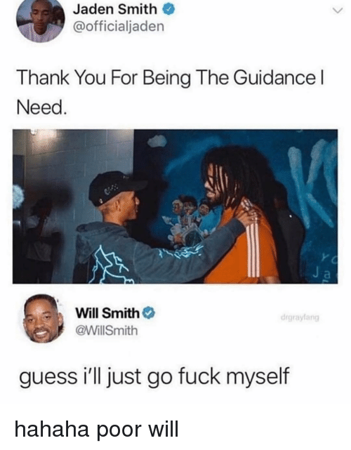 jaden smith: Jaden Smith  @officialjaden  Thank You For Being The Guidance l  Need  Will Smith  @WillSmith  drgraylang  guess i'll just go fuck myself hahaha poor will