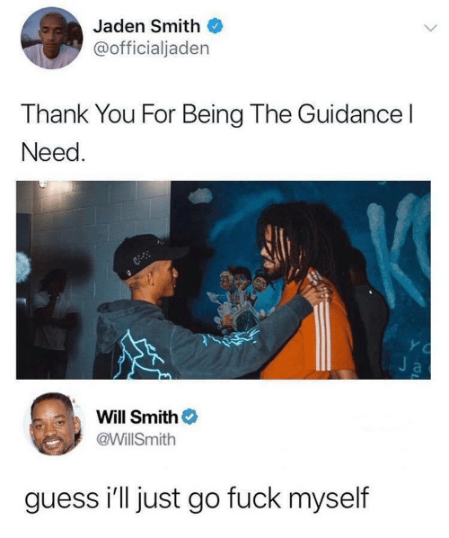jaden smith: Jaden Smith  @officialjaden  Thank You For Being The Guidance l  Need  Will Smith  @WillSmith  guess i'll just go fuck myself