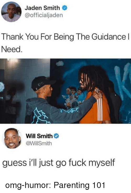 jaden smith: Jaden Smith  @officialjaden  Thank You For Being The Guidance l  Need  Will Smith  @WillSmith  guess i'll just go fuck myself omg-humor:  Parenting 101