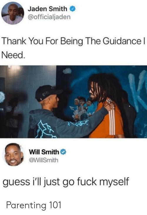 jaden smith: Jaden Smith  @officialjaden  Thank You For Being The Guidance l  Need  Will Smith  @WillSmith  guess i'll just go fuck myself Parenting 101