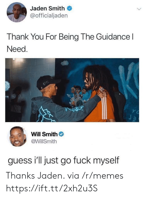 jaden smith: Jaden Smith  @officialjaden  Thank You For Being The Guidance l  Need  Will Smith  @WillSmith  guess i'll just go fuck myself Thanks Jaden. via /r/memes https://ift.tt/2xh2u3S