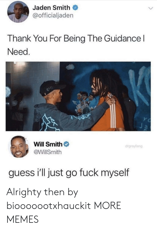jaden smith: Jaden Smith  @officialjaden  Thank You For Being The Guidance l  Need  Will Smith  @WillSmith  drgraylang  guess i'll just go fuck myself Alrighty then by biooooootxhauckit MORE MEMES