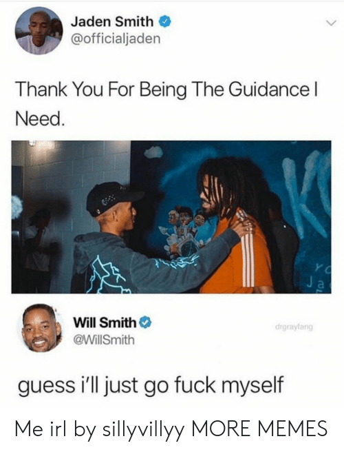 jaden smith: Jaden Smith  @officialjaden  Thank You For Being The Guidance l  Need  Will Smith  @WillSmith  drgrayfang  guess i'll just go fuck myself Me irl by sillyvillyy MORE MEMES