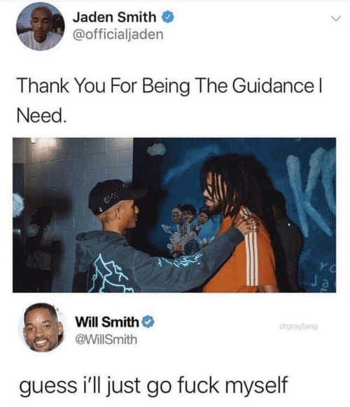 Will Smith: Jaden Smith  @officialjaden  Thank You For Being The Guidance  Need  Ja  Will Smith  drgraylang  @WillSmith  guess i'll just go fuck myself