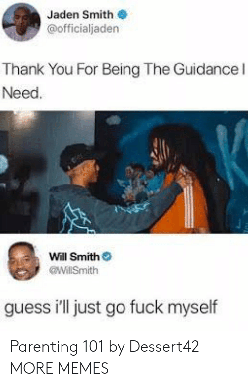 jaden smith: Jaden Smith  @officialjaden  Thank You For Being The Guidancel  Need  Will Smith  WillSmith  guess ill just go fuck myself Parenting 101 by Dessert42 MORE MEMES