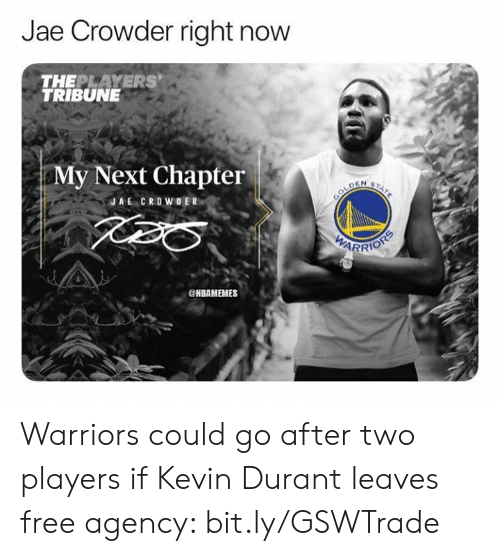 Jae Crowder: Jae Crowder right now  THEPLAYERS'  TRIBUNE  My Next Chapter  STATE  COLDEN  JAE CROWOER  EARRIOTS  @HBAMEMES Warriors could go after two players if Kevin Durant leaves free agency: bit.ly/GSWTrade
