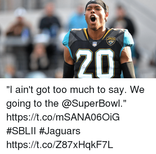 """Memes, Too Much, and Superbowl: JAGS  20 """"I ain't got too much to say. We going to the @SuperBowl."""" https://t.co/mSANA06OiG  #SBLII #Jaguars https://t.co/Z87xHqkF7L"""