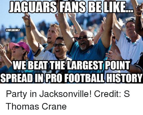 NFL: JAGUARS BE  LIKE  NFLMEMEZ  WE BEAT THE LARGEST POINT  AII  SPREAD IN PRO FOOTBALLHISTORY Party in Jacksonville!