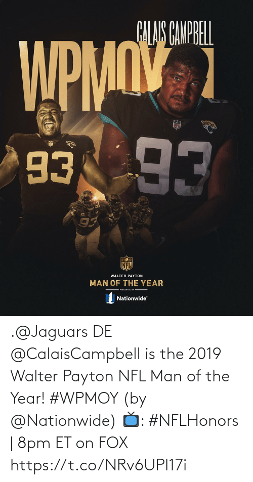 Walter: .@Jaguars DE @CalaisCampbell is the 2019 Walter Payton NFL Man of the Year! #WPMOY (by @Nationwide)  📺: #NFLHonors | 8pm ET on FOX https://t.co/NRv6UPI17i