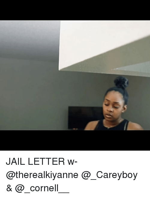 Jail, Memes, and 🤖: JAIL LETTER w- @therealkiyanne @_Careyboy & @_cornell__