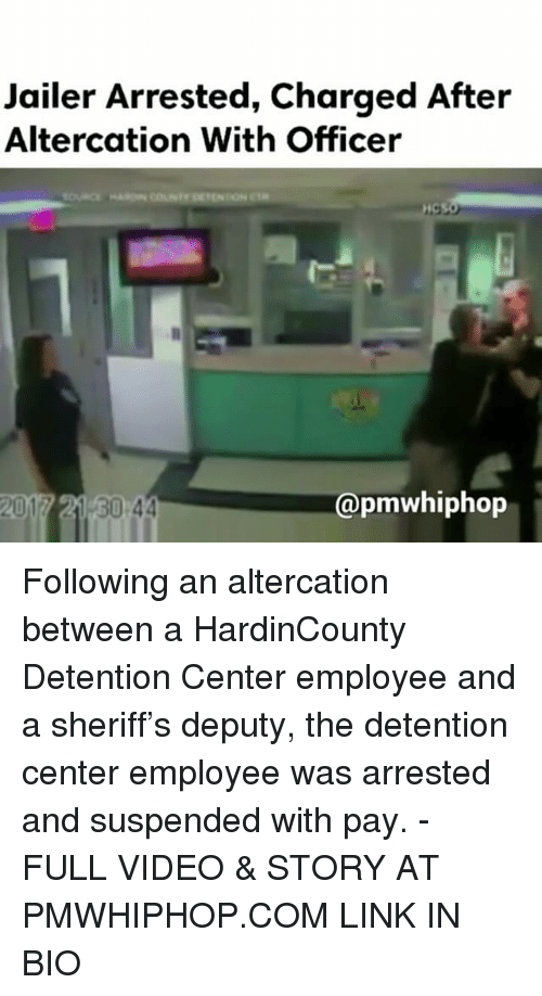 detente: Jailer Arrested, Charged After  Altercation With Officer  Capmwhiphop  2017 21 30 44 Following an altercation between a HardinCounty Detention Center employee and a sheriff's deputy, the detention center employee was arrested and suspended with pay. - FULL VIDEO & STORY AT PMWHIPHOP.COM LINK IN BIO