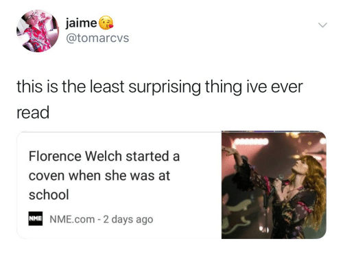coven: jaime^  @tomarcvs  this is the least surprising thing ive ever  read  Florence Welch started a  coven when she was at  school  NME.com - 2 days ago  NME