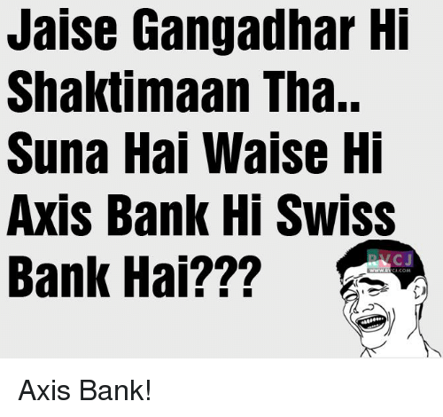 swiss bank: Jaise Gangadhar Hi  Shaktimaan Tha..  Suna Hai Waise Hi  Axis Bank Hi Swiss  Bank Hai???  NCJ  ,COM Axis Bank!