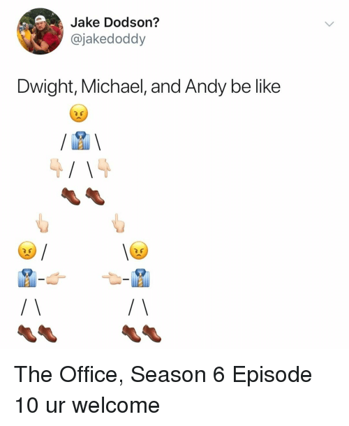 Season 6: Jake Dodson?  @jakedoddy  Dwight, Michael, and Andy be like The Office, Season 6 Episode 10 ur welcome
