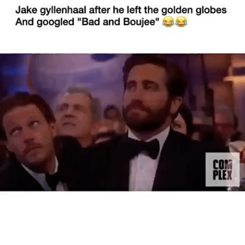 """Bad And Boujee: Jake gyllenhaal after he left the golden globes  And googled """"Bad and Boujee""""  COM  PLEX"""
