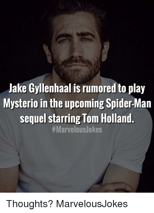 gyllenhaal: Jake Gyllenhaal is rumored to play  Mysterio in the upcoming Spider-Man  sequel starring Tom Holland  Thoughts? MarvelousJokes