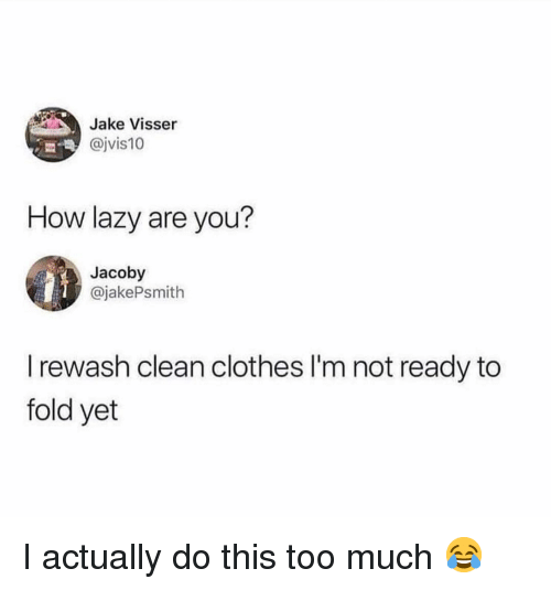 Clothes, Lazy, and Memes: Jake Visser  @jvis10  How lazy are you?  Jacoby  @jakePsmith  I rewash clean clothes I'm not ready to  fold yet I actually do this too much 😂