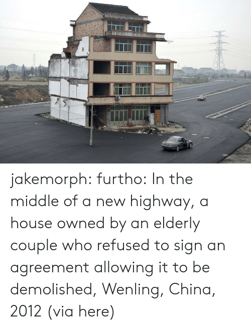 Agreement: jakemorph: furtho: In the middle of a new highway, a house owned by an elderly couple who refused to sign an agreement allowing it to be demolished, Wenling, China, 2012 (via here)