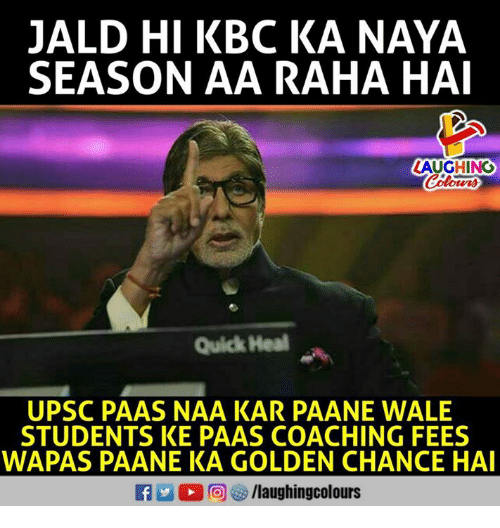 Coaching: JALD HI KBC KA NAYA  SEASON AA RAHA HAI  LAUGHING  Colowrs  Quick Heal  UPSC PAAS NAA KAR PAANE WALE  STUDENTS KE PAAS COACHING FEES  WAPAS PAANE KA GOLDEN CHANCE HAI  f /laughingcolours
