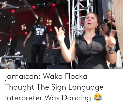 Waka Flocka: jamaican:    Waka Flocka Thought The Sign Language Interpreter Was Dancing   😂