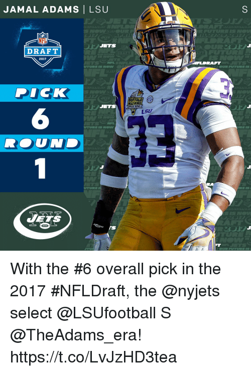 lsu: JAMAL ADAMS I LSU  JETS  DRAFT  RAFT  2017  DICK  BUFFALO  WINGS  JETS  VETS  MS  FUTURE IS With the #6 overall pick in the 2017 #NFLDraft, the @nyjets select @LSUfootball S @TheAdams_era! https://t.co/LvJzHD3tea