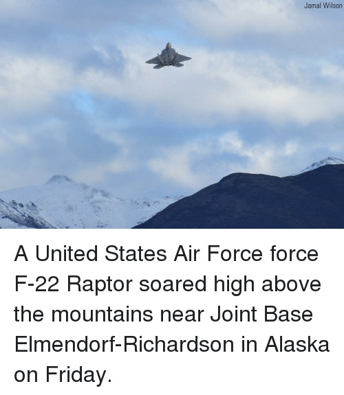 Richardson: Jamal Wilson A United States Air Force force F-22 Raptor soared high above the mountains near Joint Base Elmendorf-Richardson in Alaska on Friday.