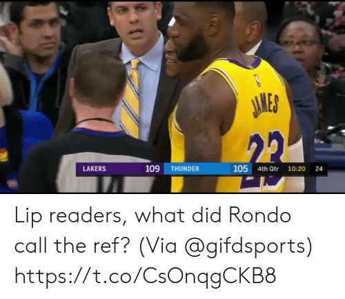 Los Angeles Lakers: JAMES  22  109  105 4th Qtr  LAKERS  THUNDER  10:20  24 Lip readers, what did Rondo call the ref?   (Via @gifdsports)  https://t.co/CsOnqgCKB8