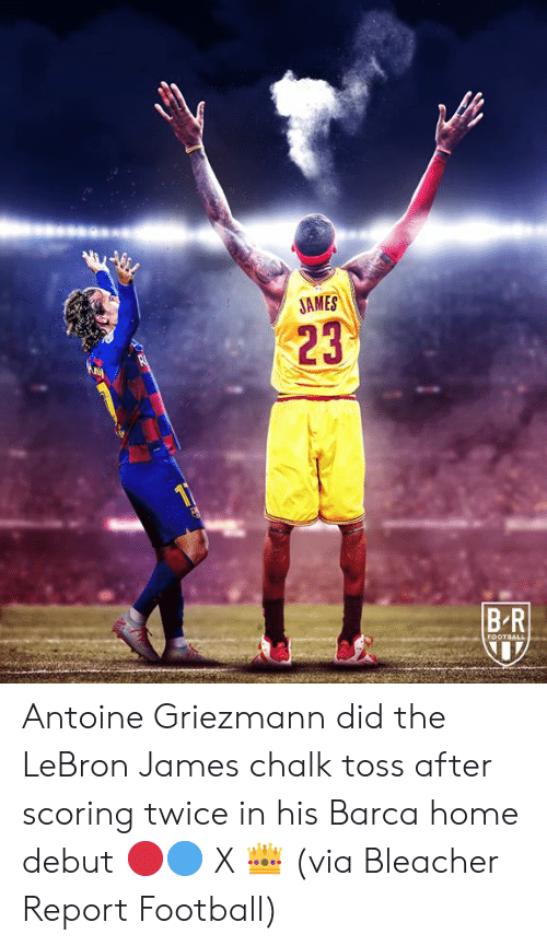 Griezmann: JAMES  23  BR  FOOTBALL Antoine Griezmann did the LeBron James chalk toss after scoring twice in his Barca home debut 🔴🔵 X 👑  (via Bleacher Report Football)