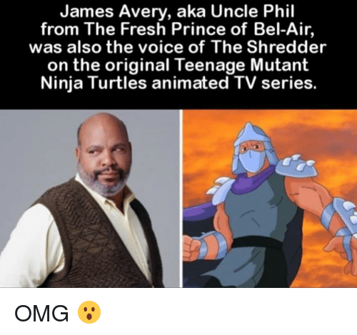 Fresh, Fresh Prince of Bel-Air, and James Avery: James Avery, aka Uncle Phil  from The Fresh Prince of Bel-Air  was also the voice of The Shredder  on the original Teenage Mutant  Ninja Turtles animated TV series. OMG 😮