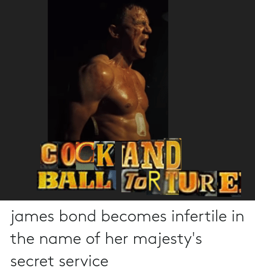 name of: james bond becomes infertile in the name of her majesty's secret service