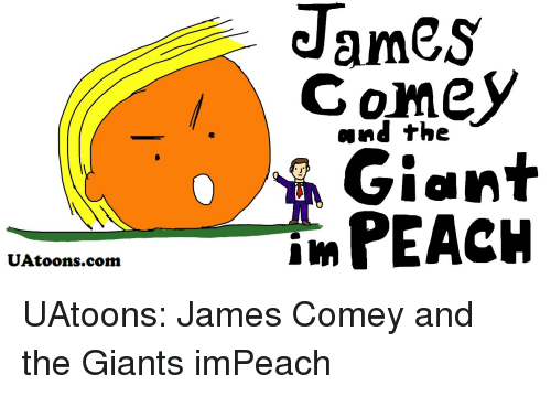 Giant, Giants, and Webcomics: JameS  Gomey  and the  Giant  imPEACH  UAtoons.com UAtoons: James Comey and the Giants imPeach