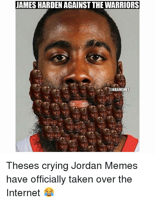 Crying, Internet, and James Harden: JAMES HARDEN AGAINST THE WARRIORS  @NBAMEMES Theses crying Jordan Memes have officially taken over the Internet 😂