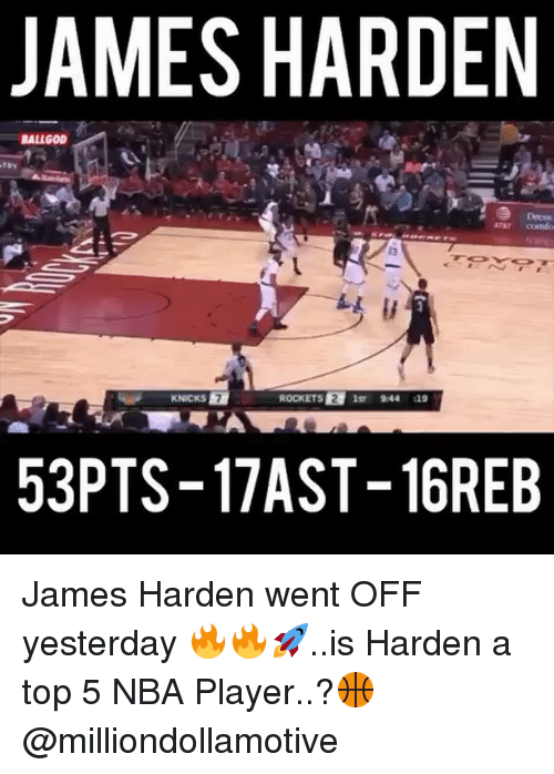 Basketball, Be Like, and James Harden: JAMES HARDEN  BALLGOD  ROCKETS  2 1m 944 119  KNICKS  53 PTS-17 AST-16REB James Harden went OFF yesterday 🔥🔥🚀..is Harden a top 5 NBA Player..?🏀 @milliondollamotive