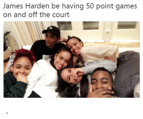 James Harden, Games, and James: James Harden be having 50 point games  on and off the court .