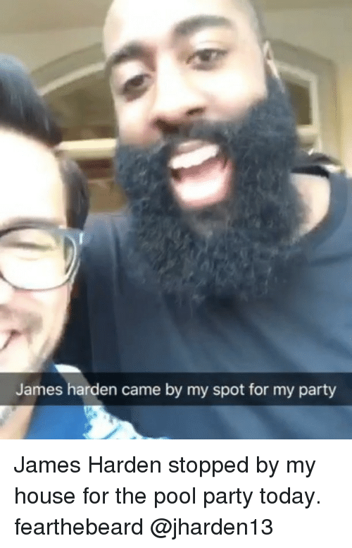 James Harden, Memes, and My House: James harden came by my spot for my party James Harden stopped by my house for the pool party today. fearthebeard @jharden13