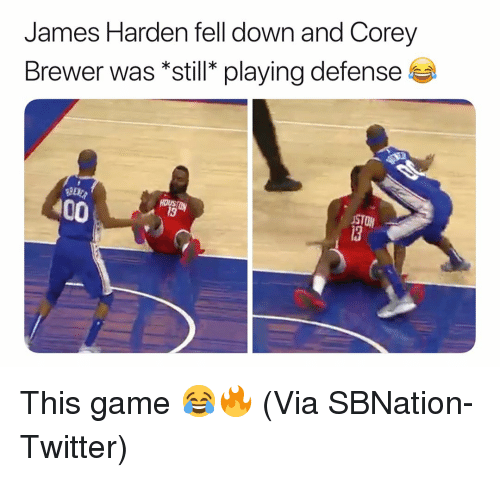 Corey: James Harden fell down and Corey  Brewer was *still* playing defense  100  STON  13 This game 😂🔥 (Via ‪SBNation-Twitter)