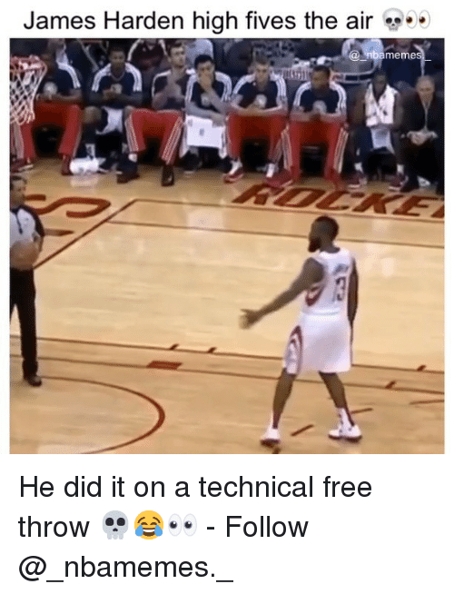 James Harden, Memes, and Free: James Harden high fives the air  @ nbameme He did it on a technical free throw 💀😂👀 - Follow @_nbamemes._