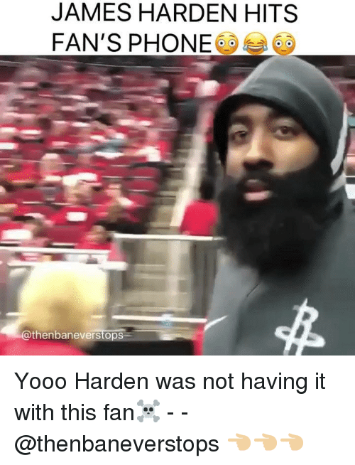 James Harden, Phone, and James: JAMES HARDEN HITS  FAN'S PHONE  thenbaneverstops Yooo Harden was not having it with this fan☠️ - - @thenbaneverstops 👈🏼👈🏼👈🏼