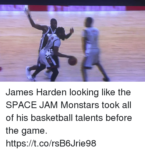 space-jams: James Harden looking like the SPACE JAM Monstars took all of his basketball talents before the game. https://t.co/rsB6Jrie98