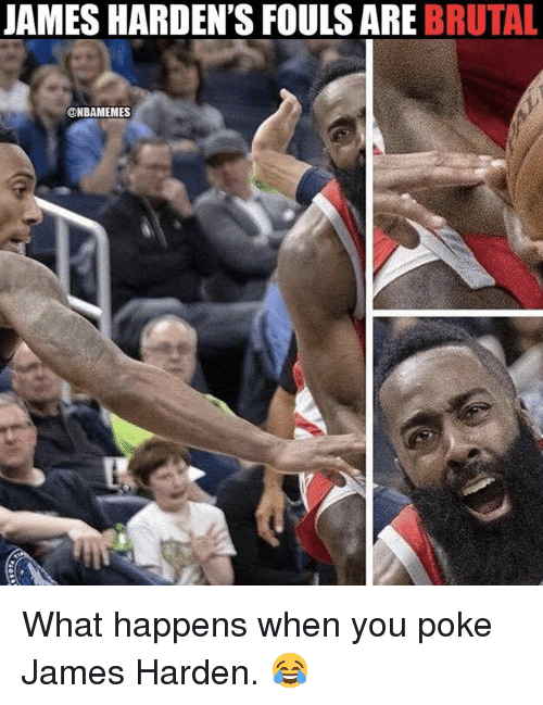 James Harden, Nba, and Poke: JAMES HARDEN'S FOULS ARE BRUTAL  @NBAMEMES What happens when you poke James Harden. 😂