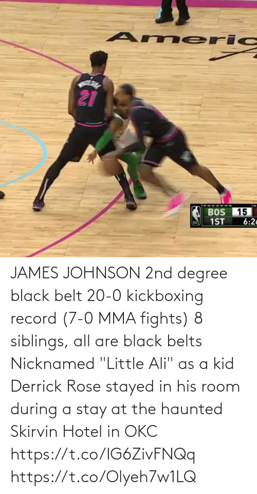 "Rose: JAMES JOHNSON   2nd degree black belt  20-0 kickboxing record (7-0 MMA fights)  8 siblings, all are black belts  Nicknamed ""Little Ali"" as a kid  Derrick Rose stayed in his room during a stay at the haunted Skirvin Hotel in OKC   https://t.co/IG6ZivFNQq https://t.co/Olyeh7w1LQ"