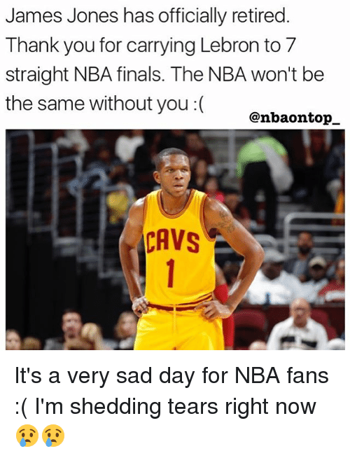 nba-fans: James Jones has officially retired.  Thank you for carrying Lebron to 7  straight NBA finals. The NBA won't be  the same without you :(  @nbaontop_  CAVS It's a very sad day for NBA fans :( I'm shedding tears right now 😢😢