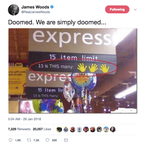 Express, James Woods, and James: James Woods  @RealJamesWoods  Following  Doomed. We are simply doomed  express  15 item limit  15 is THIS many:  expres  15 item li  15 is THIS many  5:04 AM -26 Jan 2018  7,229 Retweets 20,057 Likes  1.6  7.2K  20